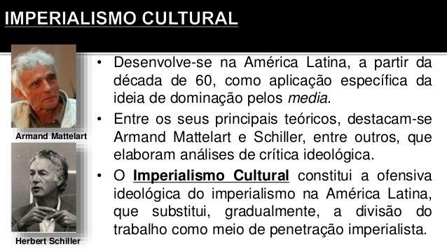 • Desenvolve-se na América Latina, a partir da década de 60, como aplicação específica da ideia de dominação pelos media. ...