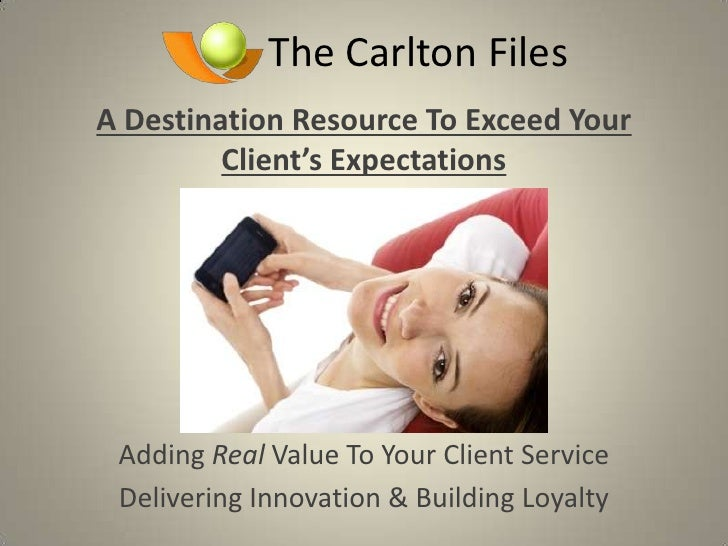 The Carlton Files<br />A Destination Resource To Exceed Your <br />Client's Expectations<br />Adding Real Value To Your Cl...