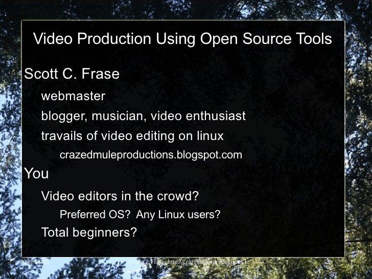 Video Production Using Open Source Tools <ul><li>Scott C. Frase </li><ul><li>webmaster