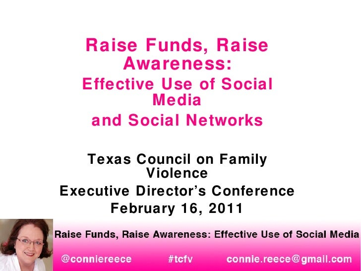 Raise Funds, Raise Awareness: Effective Use of Social Media and Social Networks Texas Council on Family Violence Executive...
