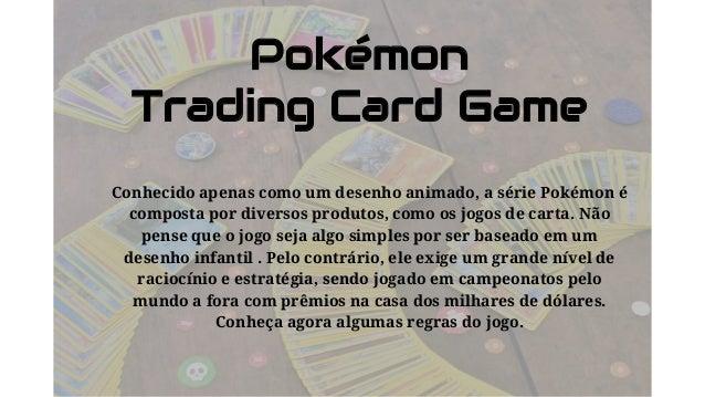 Pokémon Trading Card Game Conhecido apenas como um desenho animado, a série Pokémon é composta por diversos produtos, como...