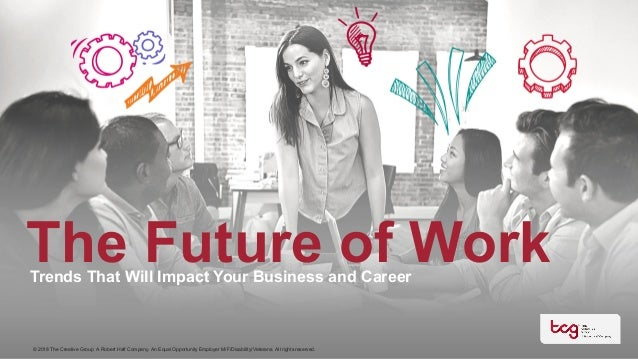 Trends That Will Impact Your Business and Career © 2018 The Creative Group. A Robert Half Company. An Equal Opportunity Em...