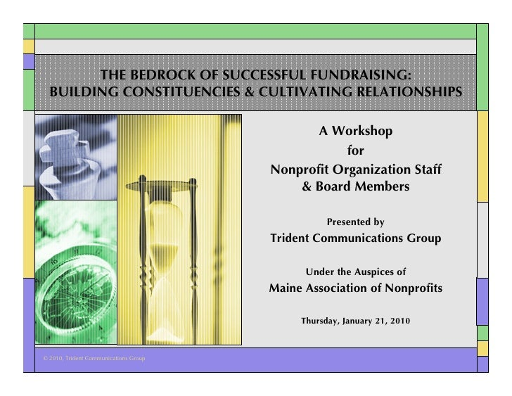 THE BEDROCK OF SUCCESSFUL FUNDRAISING:   BUILDING CONSTITUENCIES & CULTIVATING RELATIONSHIPS                              ...