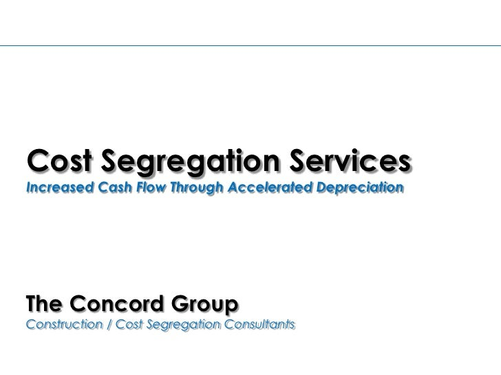Cost Segregation Services<br />Increased Cash Flow Through Accelerated Depreciation<br />The Concord GroupConstruction / C...
