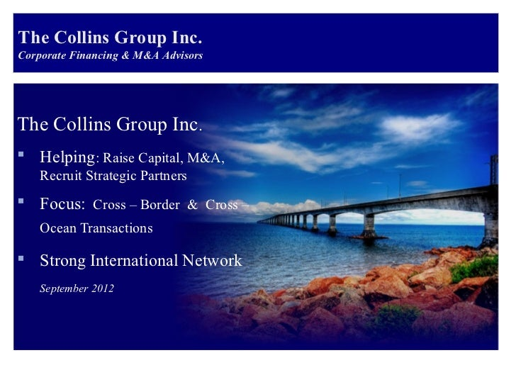 The Collins Group Inc.Corporate Financing & M&A AdvisorsThe Collins Group Inc. Helping: Raise Capital, M&A,    Recruit St...