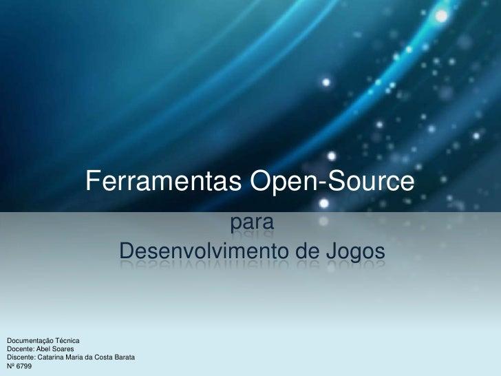 Ferramentas Open-Source<br />para<br />Desenvolvimento de Jogos<br />Documentação Técnica<br />Docente: Abel Soares<br />D...