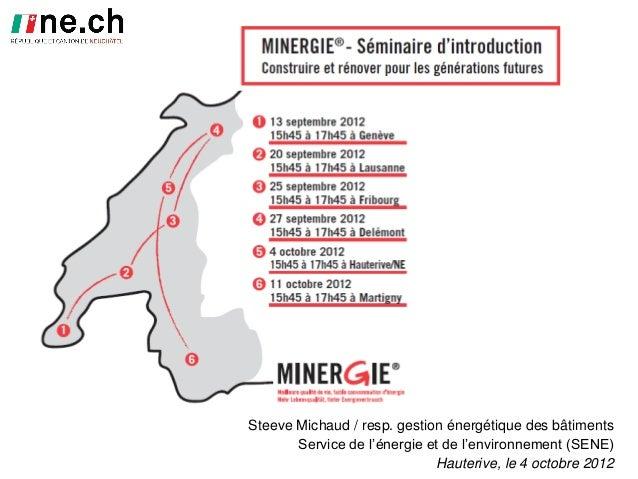 Steeve Michaud / resp. gestion énergétique des bâtimentsService de l'énergie et de l'environnement (SENE)Hauterive, le 4 o...