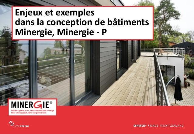 Enjeux et exemples dans la conception de bâtiments Minergie, Minergie - P  MINERGIE® – Tour de Suisse romande 2013| Sémina...
