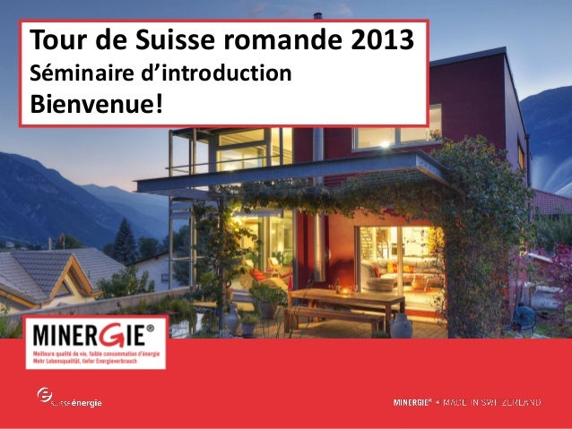 Tour de Suisse romande 2013 Séminaire d'introduction  Bienvenue!  www.minergie.ch
