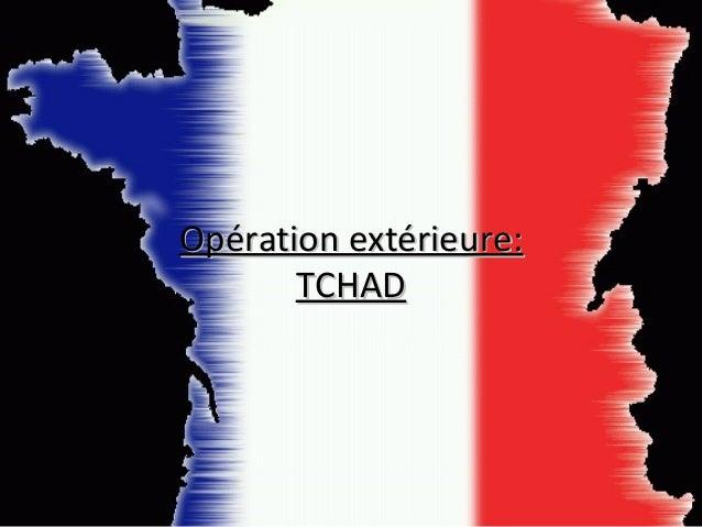 Opération extérieure:Opération extérieure:TCHADTCHAD