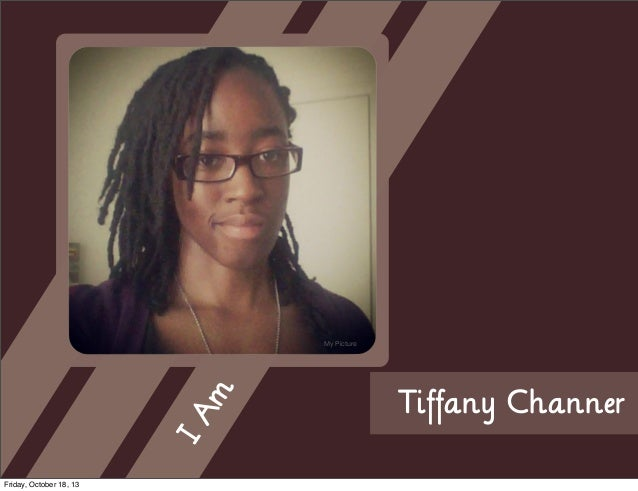 IA m  My Picture  Friday, October 18, 13  Tiffany Channer