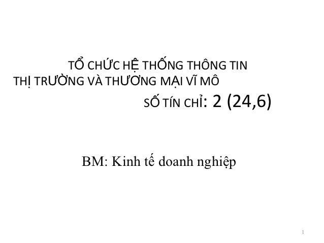 TỔ CHỨC HỆ THỐNG THÔNG TINTHỊ TRƯỜNG VÀ THƯƠNG MẠI VĨ MÔ                  SỐ TÍN CHỈ:   2 (24,6)         BM: Kinh tế doanh...