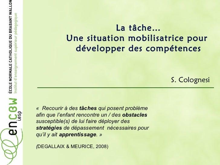 La tâche… Une situation mobilisatrice pour  développer des compétences S. Colognesi  «  Recourir à des  tâches  qui posen...