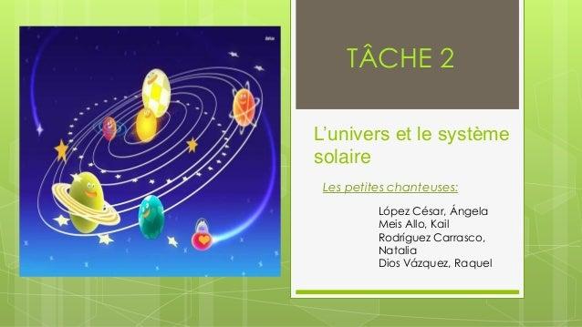 TÂCHE 2  L'univers et le système  solaire  Les petites chanteuses:  López César, Ángela  Meis Allo, Kail  Rodríguez Carras...
