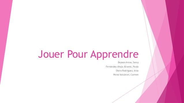 Jouer Pour Apprendre Dopazo Arosa, Saray Fernández-Ahuja Álvarez, Paula Otero Rodríguez, Aroa Pérez Valcárcel, Carmen