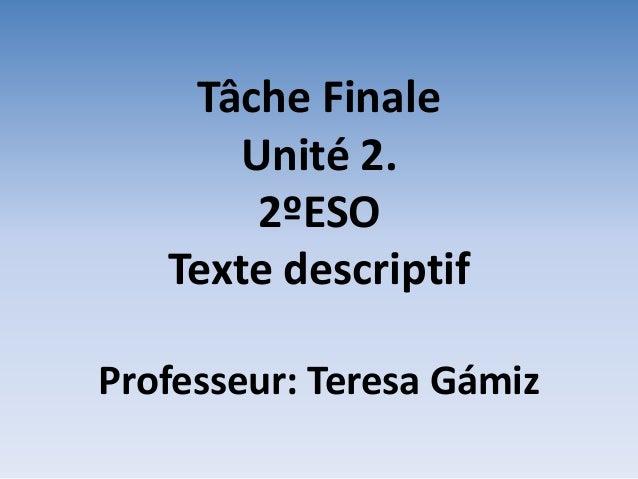 Tâche Finale Unité 2. 2ºESO Texte descriptif Professeur: Teresa Gámiz
