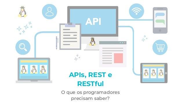 APIs, REST e RESTful O que os programadores precisam saber?