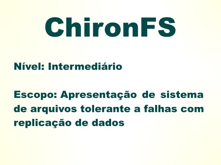 ChironFS Nível: Intermediário  Escopo: Apresentação de sistema de arquivos tolerante a falhas com replicação de dados