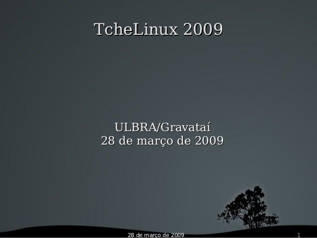 28 de março de 2009 1 TcheLinux 2009TcheLinux 2009 ULBRA/GravataíULBRA/Gravataí 28 de março de 200928 de março de 2009