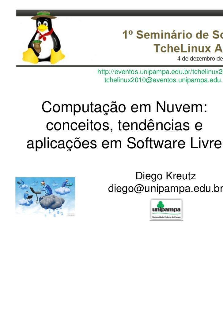 http://eventos.unipampa.edu.br/tchelinux2010/             tchelinux2010@eventos.unipampa.edu.br  Computação em Nuvem:   co...