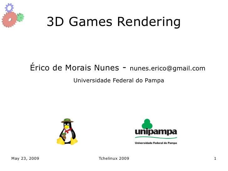 3D Games Rendering           Érico de Morais Nunes -            nunes.erico@gmail.com                   Universidade Feder...
