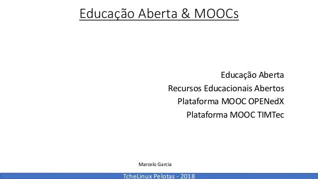 TcheLinux Pelotas- 2018 EducaçãoAberta&MOOCs EducaçãoAberta RecursosEducacionaisAbertos PlataformaMOOCOPENedX Pla...