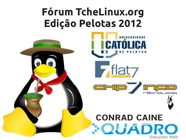 Fórum TcheLinux.orgEdição Pelotas 2012