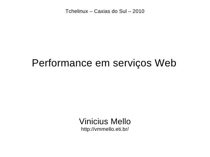 Tchelinux – Caxias do Sul – 2010     Performance em serviços Web                Vinicius Mello             http://vmmello....