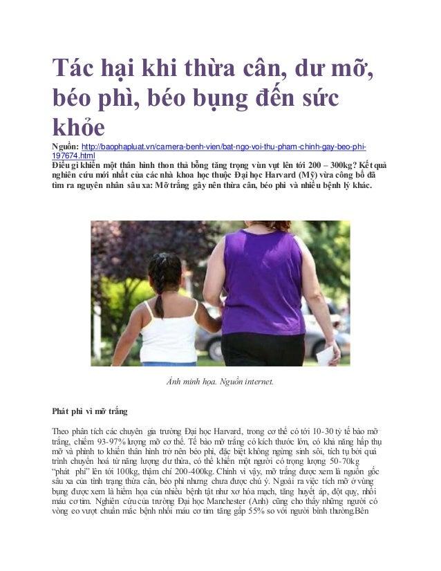 Tác hại khi thừa cân, dư mỡ, béo phì, béo bụng đến sức khỏe Nguồn: http://baophapluat.vn/camera-benh-vien/bat-ngo-voi-thu-...