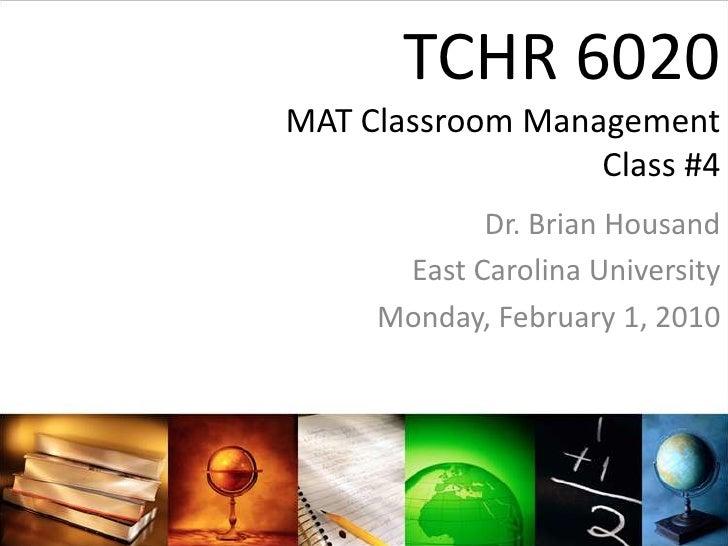 TCHR 6020MAT Classroom ManagementClass #4<br />Dr. Brian Housand<br />East Carolina University<br />Monday, February 1, 20...
