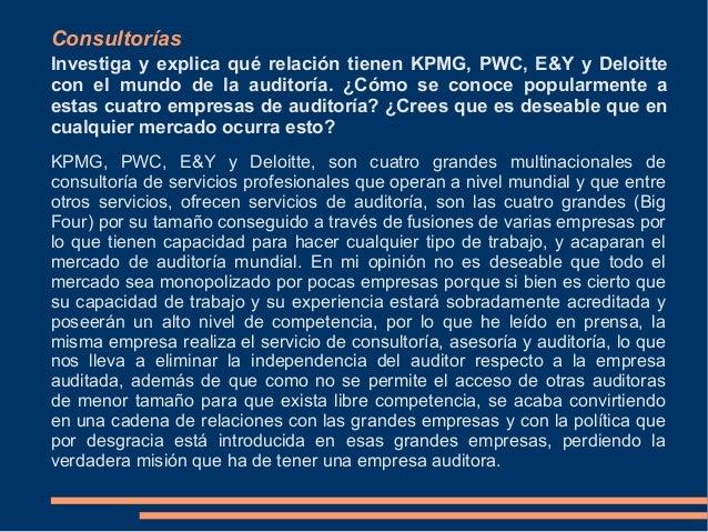 ConsultoríasInvestiga y explica qué relación tienen KPMG, PWC, E&Y y Deloittecon el mundo de la auditoría. ¿Cómo se conoce...
