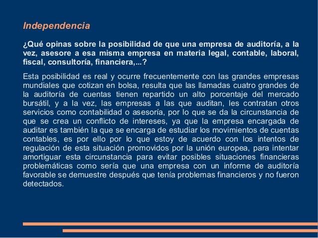 Independencia¿Qué opinas sobre la posibilidad de que una empresa de auditoría, a lavez, asesore a esa misma empresa en mat...