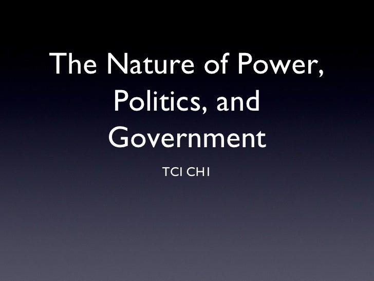 The Nature of Power, Politics, and Government <ul><li>TCI CH1 </li></ul>