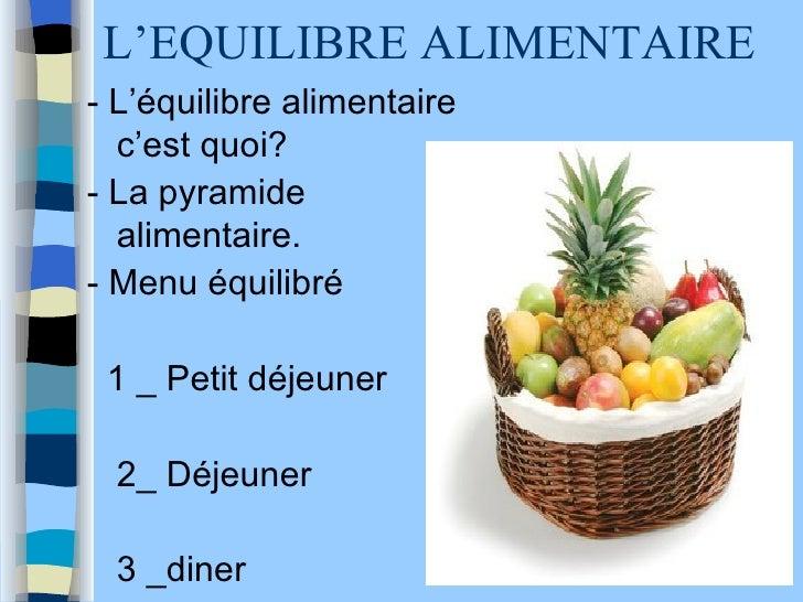 L'EQUILIBRE ALIMENTAIRE  <ul><li>- L'équilibre alimentaire c'est quoi? </li></ul><ul><li>- La pyramide alimentaire. </li><...