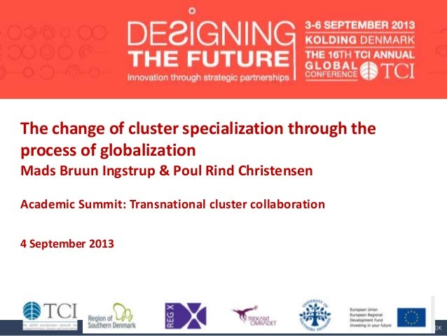 The change of cluster specialization through the process of globalization Mads Bruun Ingstrup & Poul Rind Christensen Acad...
