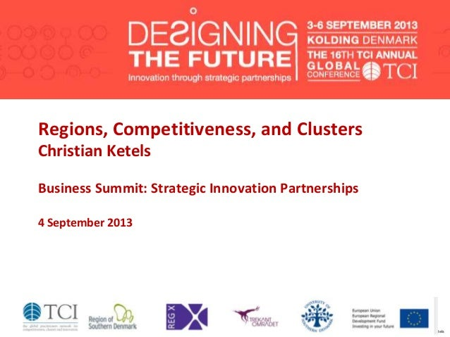 1 Copyright 2013 © Christian Ketels Regions, Competitiveness, and Clusters Christian Ketels Business Summit: Strategic Inn...