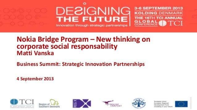 Nokia Bridge Program – New thinking on corporate social responsability Matti Vanska Business Summit: Strategic Innovation ...