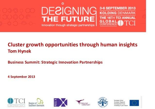 Cluster growth opportunities through human insights Tom Hynek Business Summit: Strategic Innovation Partnerships 4 Septemb...