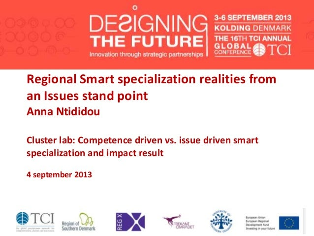Regional Smart specialization realities from an Issues stand point Anna Ntididou Cluster lab: Competence driven vs. issue ...
