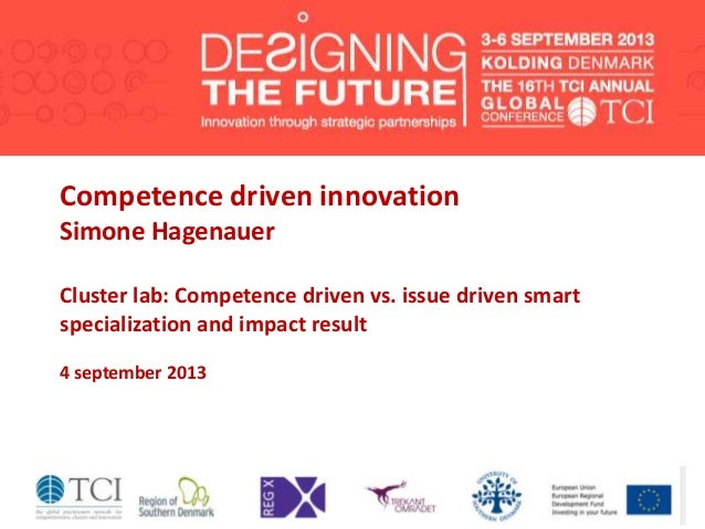 Competence driven innovation Simone Hagenauer Cluster lab: Competence driven vs. issue driven smart specialization and imp...