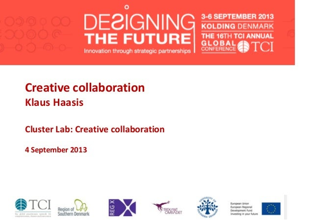 Creative collaboration Klaus Haasis Cluster Lab: Creative collaboration 4 September 2013