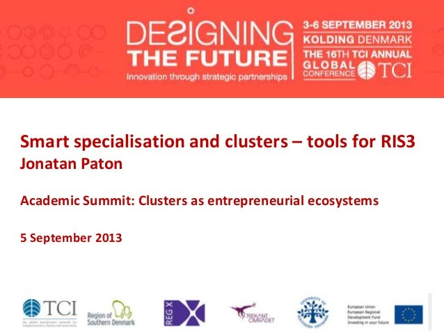 Smart specialisation and clusters – tools for RIS3 Jonatan Paton Academic Summit: Clusters as entrepreneurial ecosystems 5...
