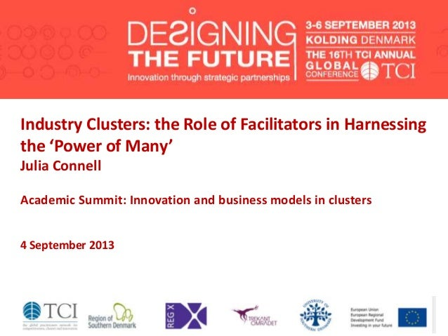 Industry Clusters: the Role of Facilitators in Harnessing the 'Power of Many' Julia Connell Academic Summit: Innovation an...