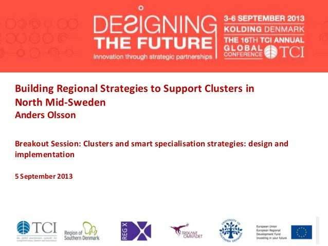 Building Regional Strategies to Support Clusters in North Mid-Sweden Anders Olsson Breakout Session: Clusters and smart sp...