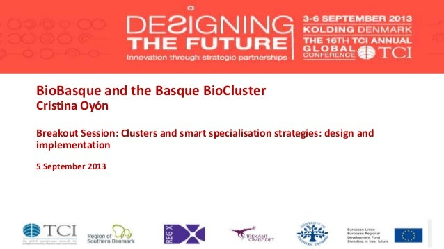 BioBasque and the Basque BioCluster Cristina Oyón Breakout Session: Clusters and smart specialisation strategies: design a...