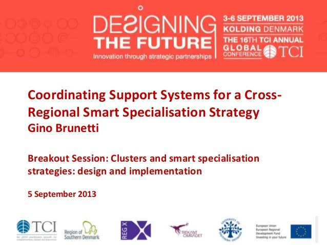Coordinating Support Systems for a Cross- Regional Smart Specialisation Strategy Gino Brunetti Breakout Session: Clusters ...