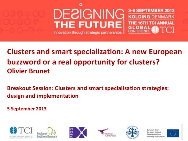 Clusters and smart specialization: A new European buzzword or a real opportunity for clusters? Olivier Brunet Breakout Ses...