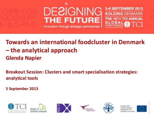 Towards an international foodcluster in Denmark – the analytical approach Glenda Napier Breakout Session: Clusters and sma...