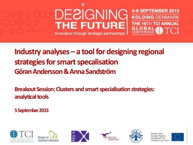 Industryanalyses–atoolfordesigningregional strategiesforsmartspecalisation GöranAndersson&AnnaSandström BreakoutSession:Cl...