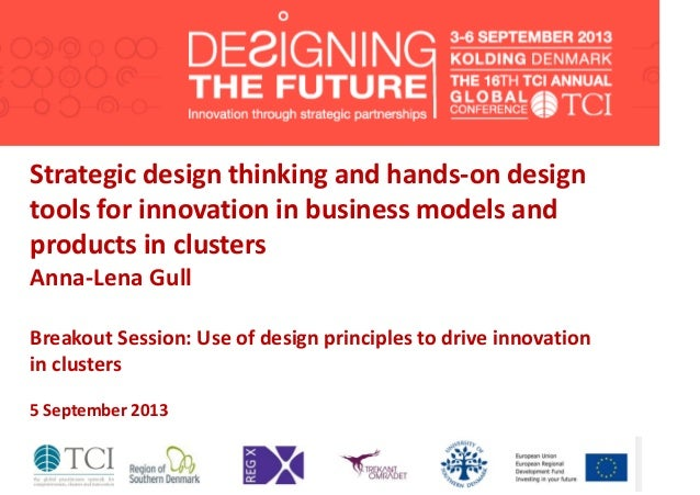 Strategic design thinking and hands-on design tools for innovation in business models and products in clusters Anna-Lena G...